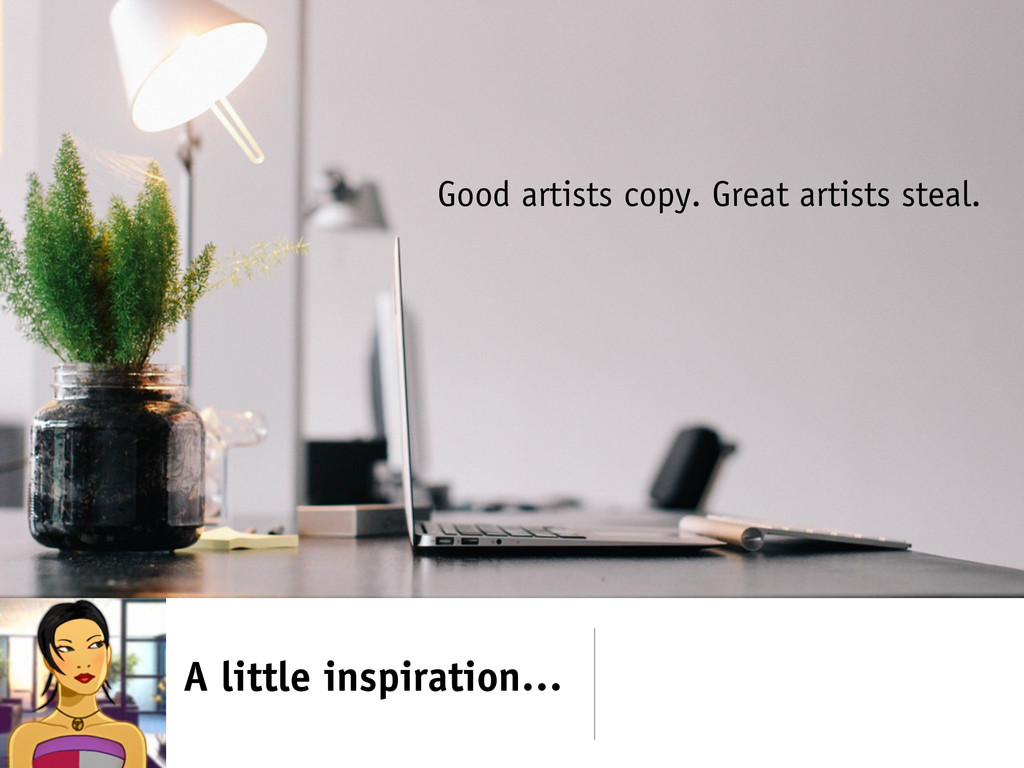 A little inspiration… Good artists copy. Great ...