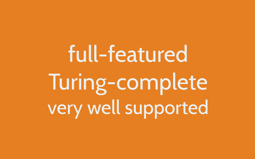 full-featured Turing-complete very well support...