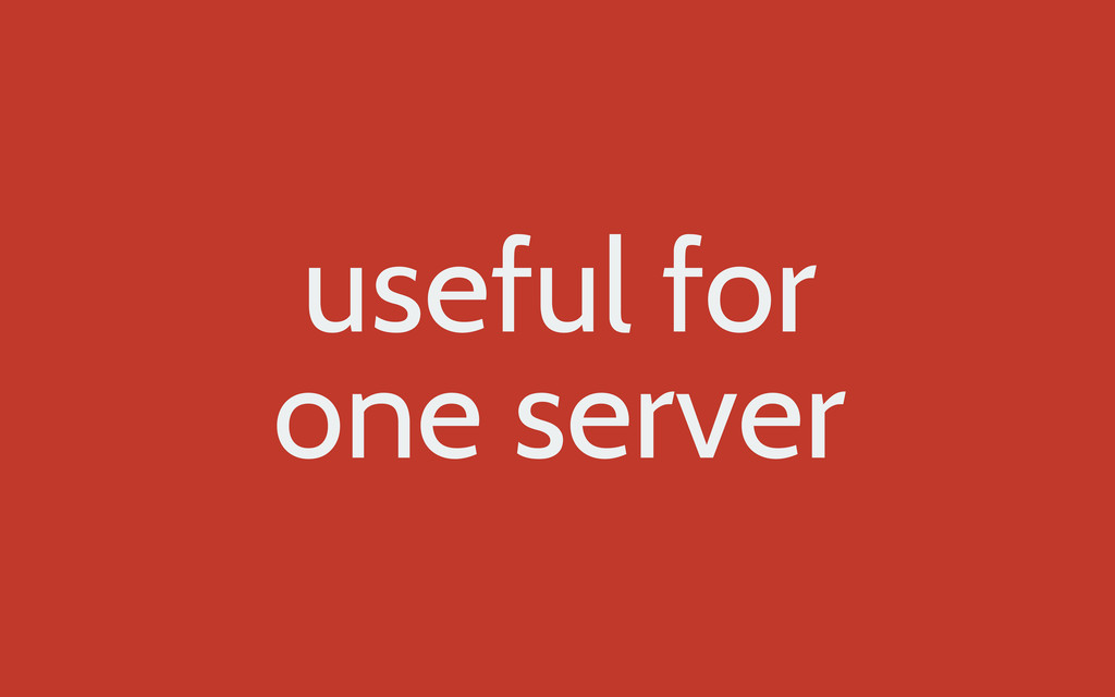 useful for one server