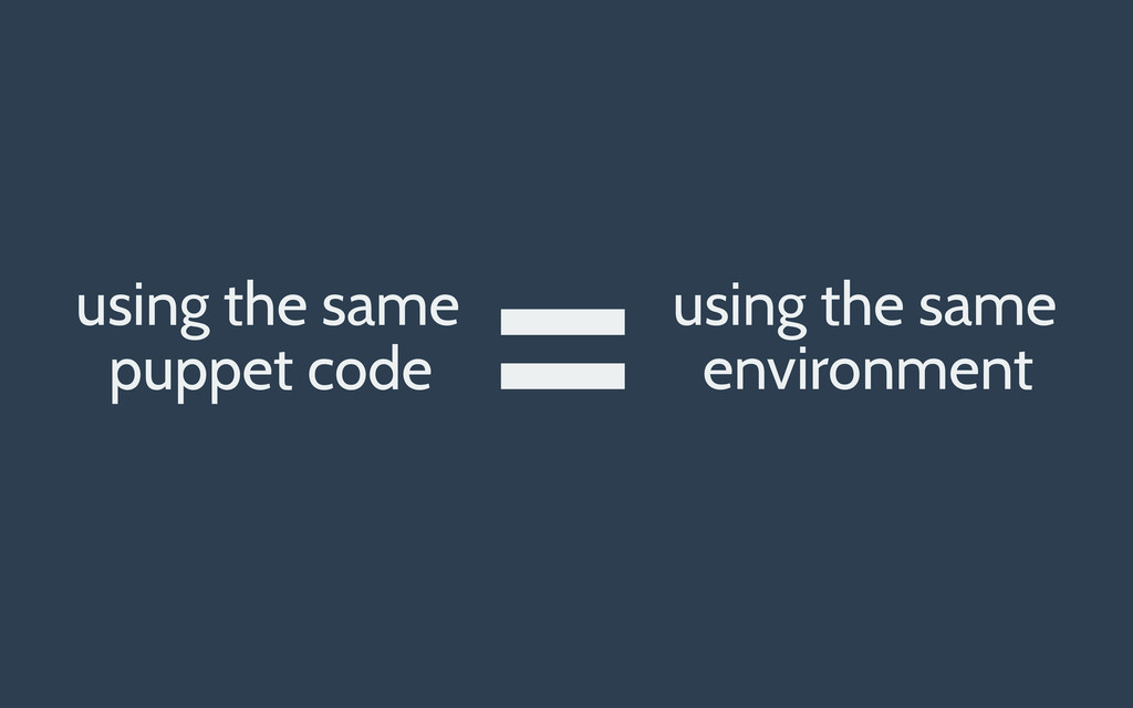 puppet code environment = using the same using ...