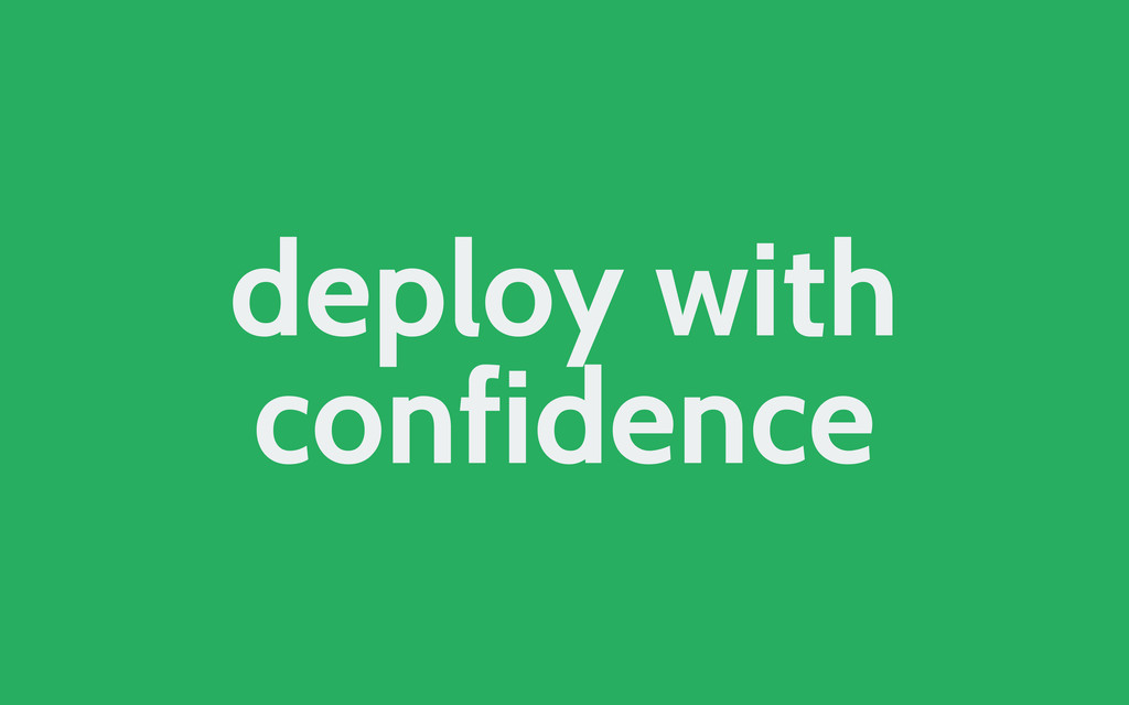 deploy with confidence