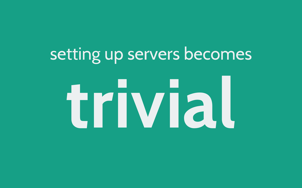 setting up servers becomes trivial