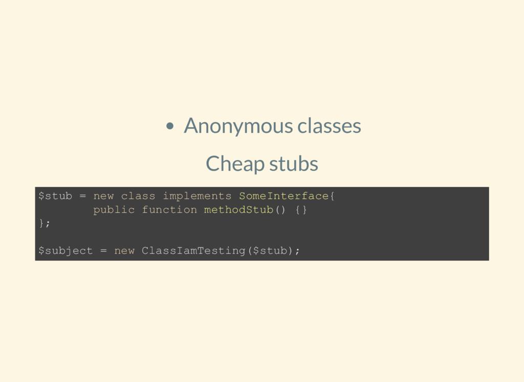 Anonymous classes Cheap stubs $stub = new class...