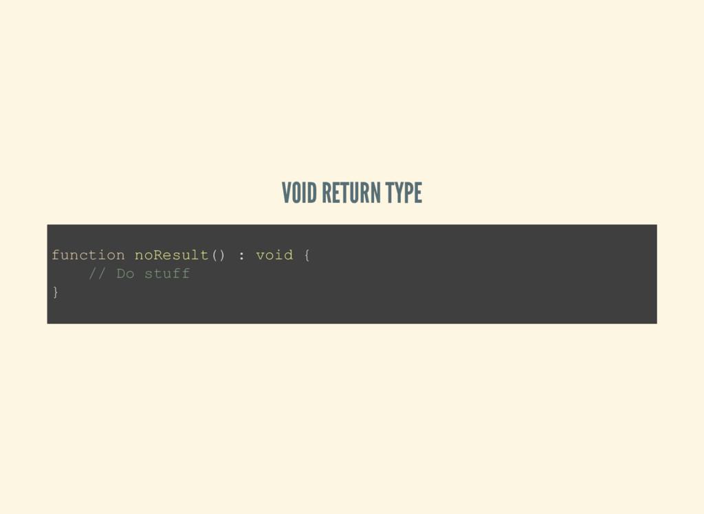 VOID RETURN TYPE function noResult() : void { /...