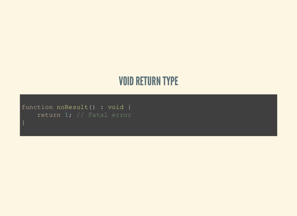 VOID RETURN TYPE function noResult() : void { r...