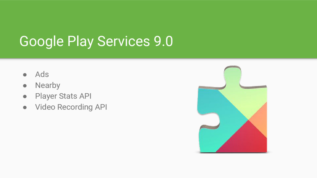 Google Play Services 9.0 ● Ads ● Nearby ● Playe...