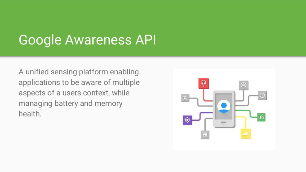 Google Awareness API A unified sensing platform...