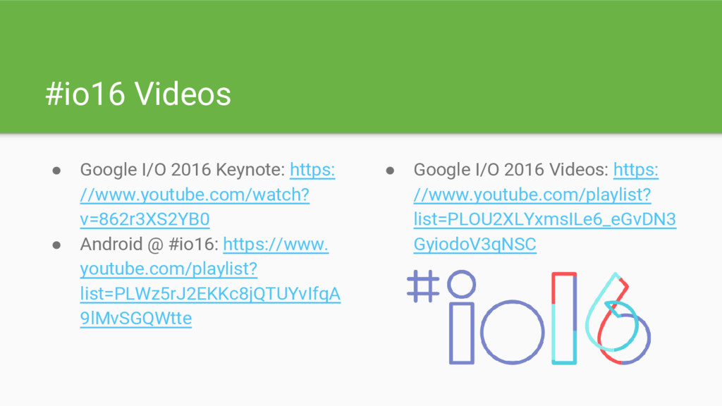#io16 Videos ● Google I/O 2016 Keynote: https: ...