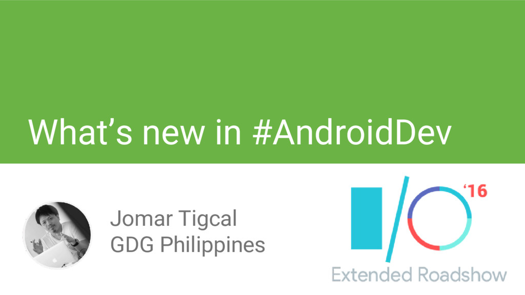 What's new in #AndroidDev Jomar Tigcal GDG Phil...
