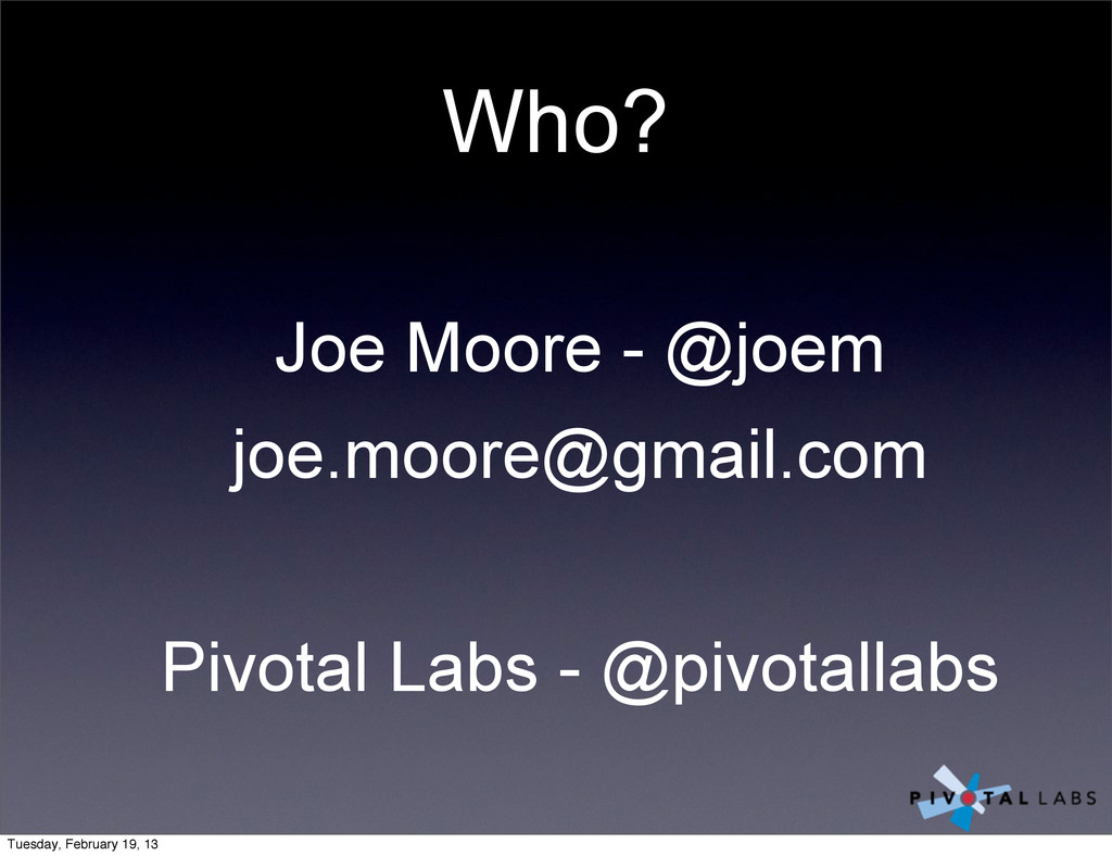 Joe Moore - @joem joe.moore@gmail.com Pivotal L...