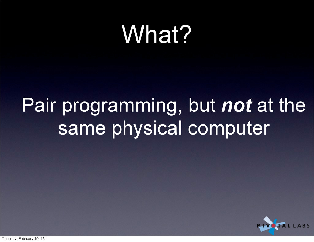 What? Pair programming, but not at the same phy...