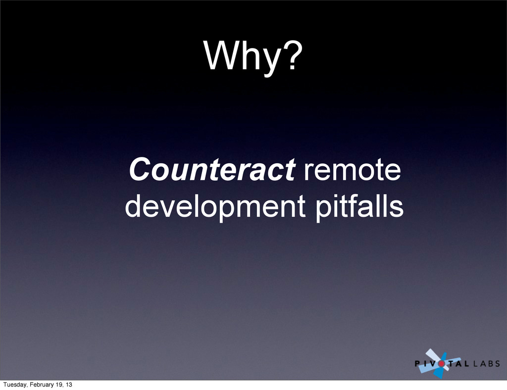 Why? Counteract remote development pitfalls Tue...