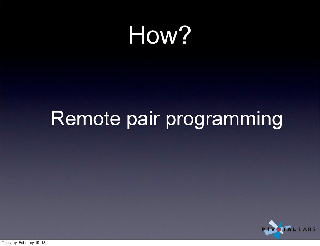 How? Remote pair programming Tuesday, February ...