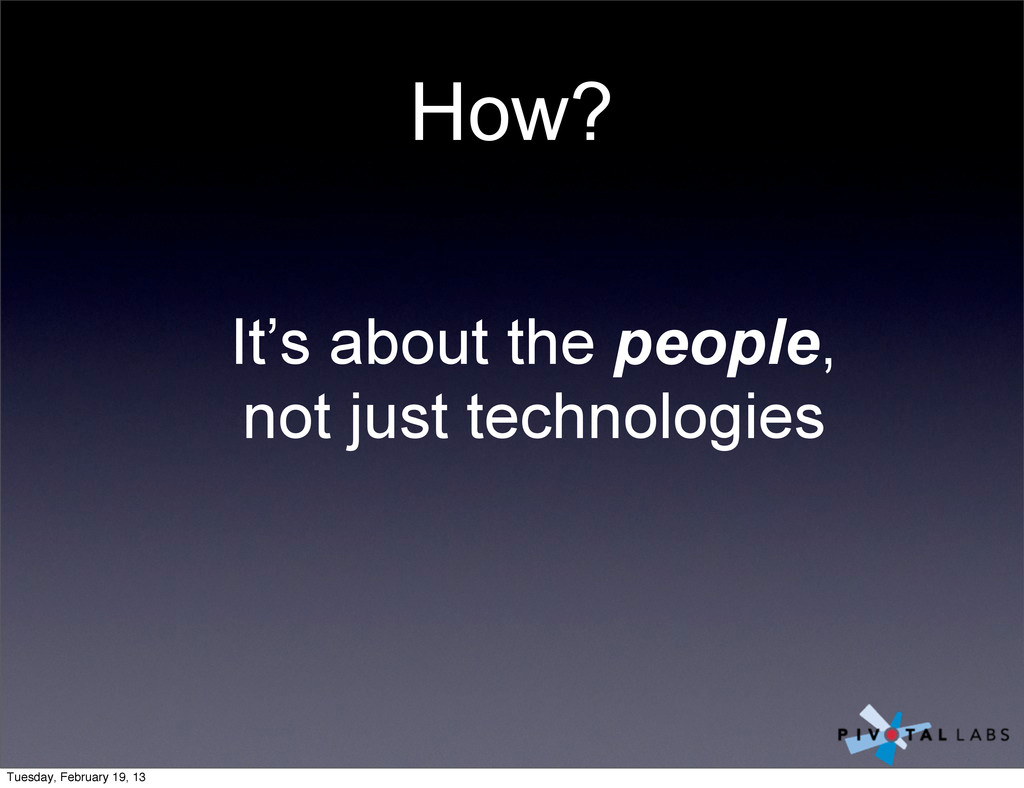 How? It's about the people, not just technologi...