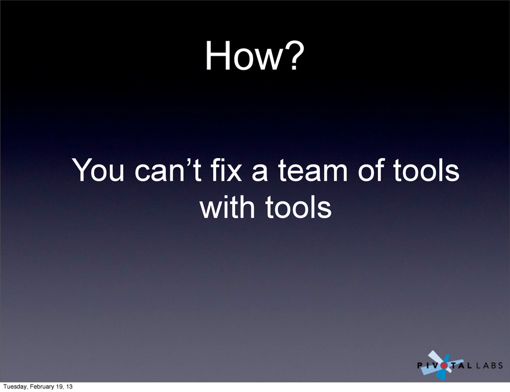 How? You can't fix a team of tools with tools T...