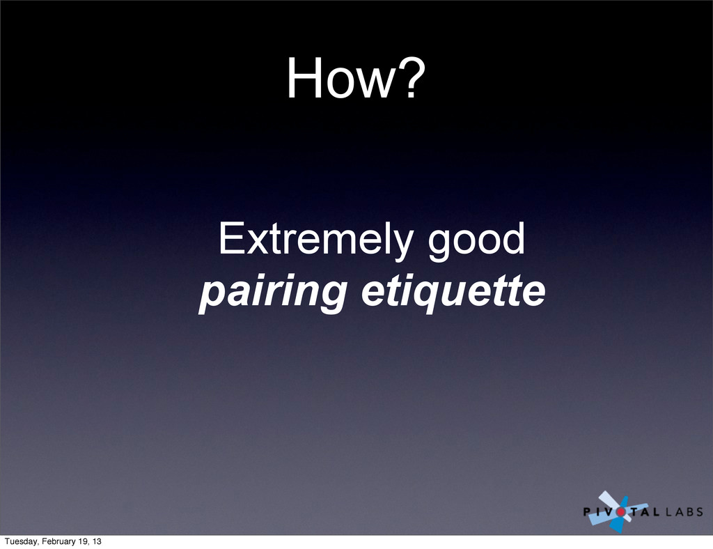 How? Extremely good pairing etiquette Tuesday, ...