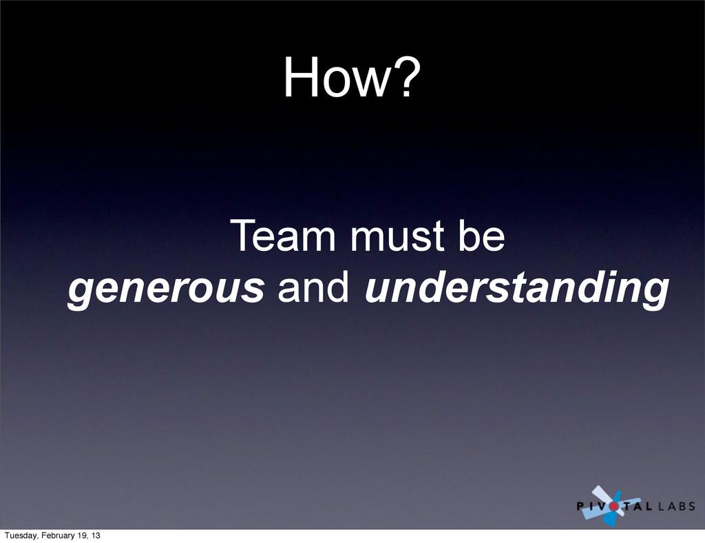 How? Team must be generous and understanding Tu...
