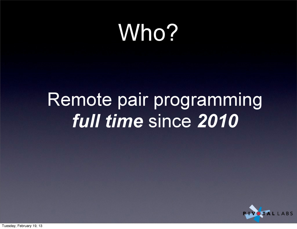 Who? Remote pair programming full time since 20...
