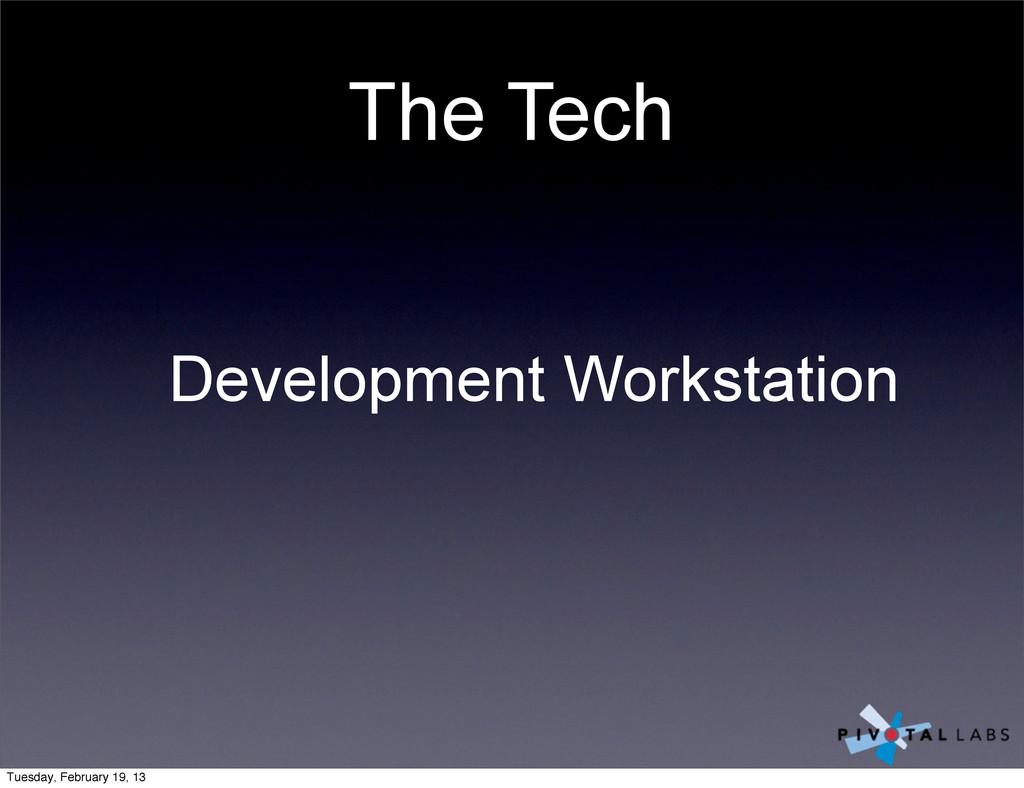 The Tech Development Workstation Tuesday, Febru...