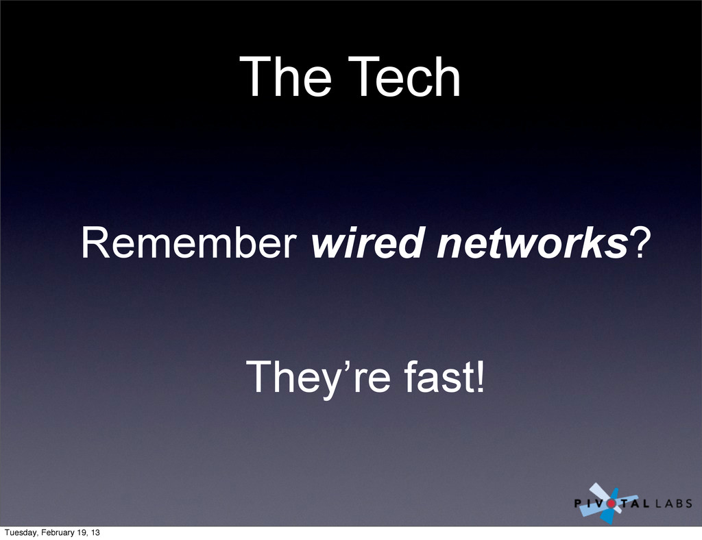 The Tech Remember wired networks? They're fast!...