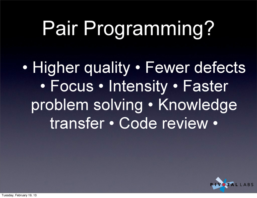 Pair Programming? • Higher quality • Fewer defe...