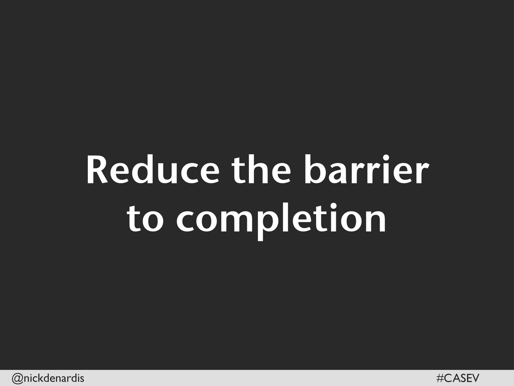 @nickdenardis #CASEV Reduce the barrier to comp...
