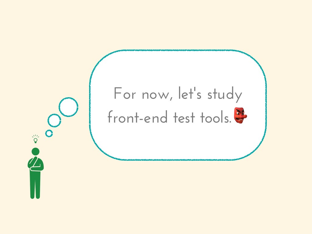 For now, let's study front-end test tools.