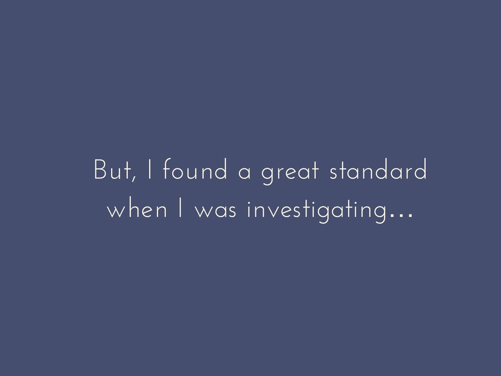 But, I found a great standard when I was invest...