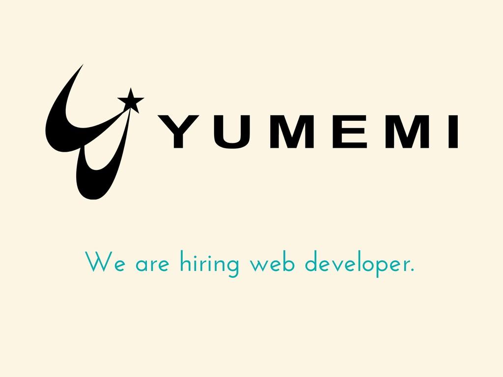 We are hiring web developer.
