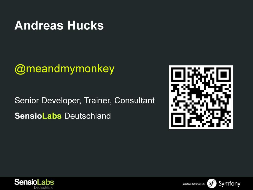 Andreas Hucks @meandmymonkey Senior Developer, ...