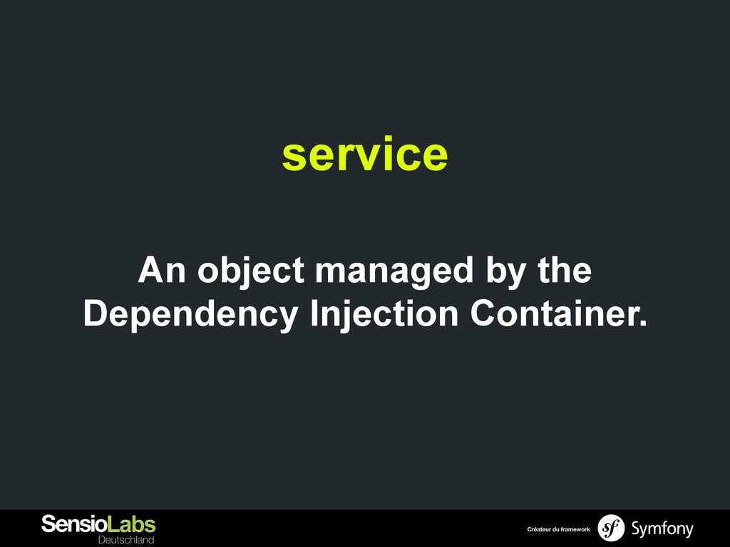 service An object managed by the Dependency Inj...