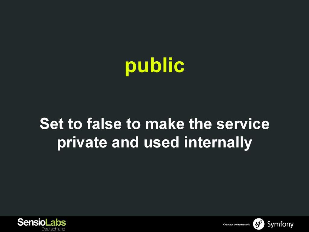 public Set to false to make the service private...