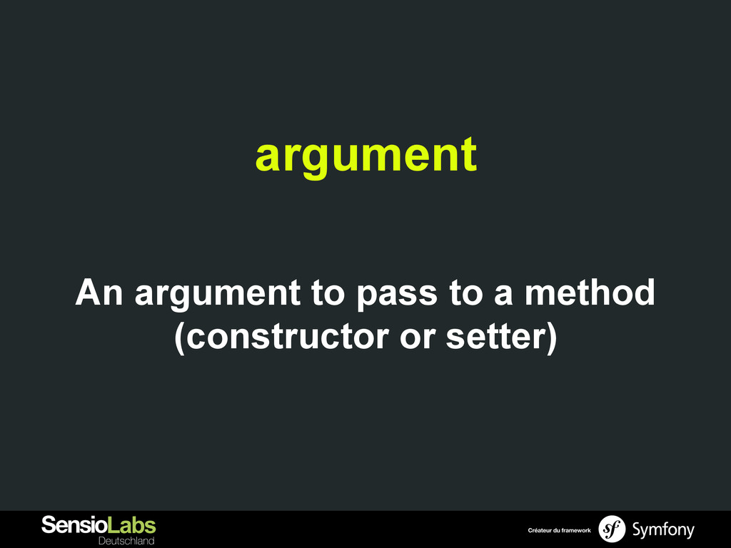argument An argument to pass to a method (const...