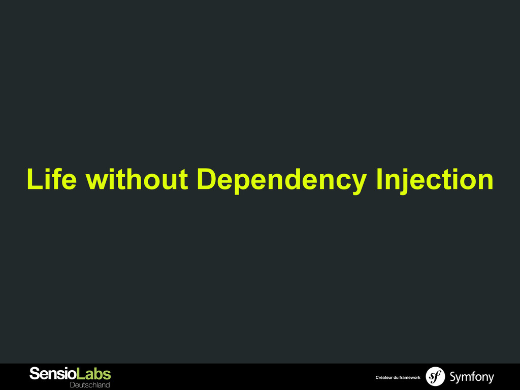 Life without Dependency Injection