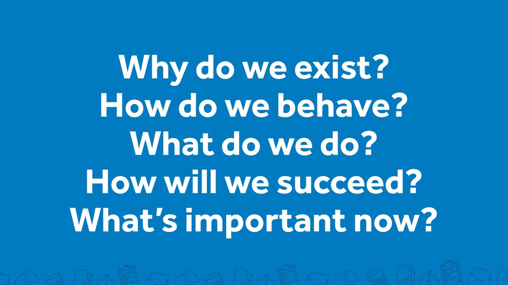 Why do we exist? How do we behave? What do we d...