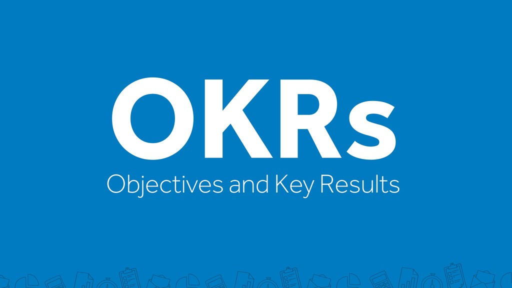 OKRs Objectives and Key Results