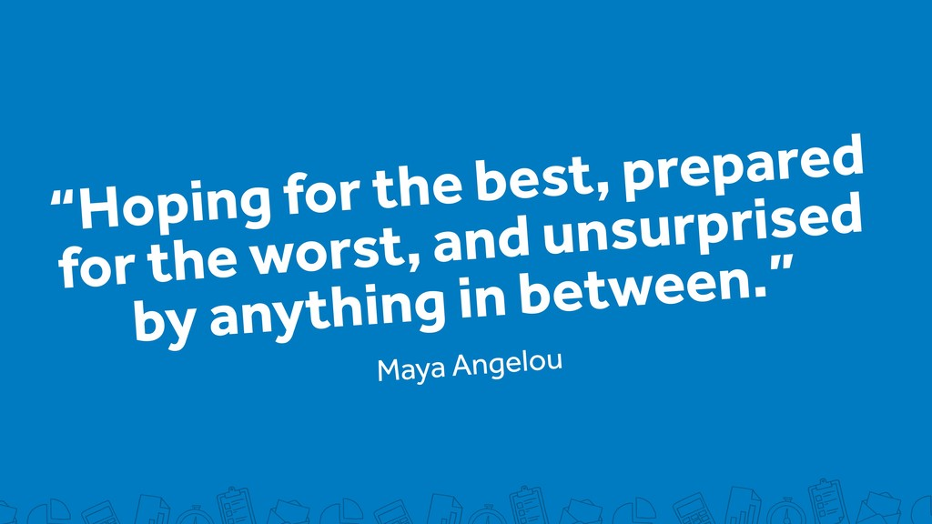 """Hoping for the best, prepared for the worst, a..."