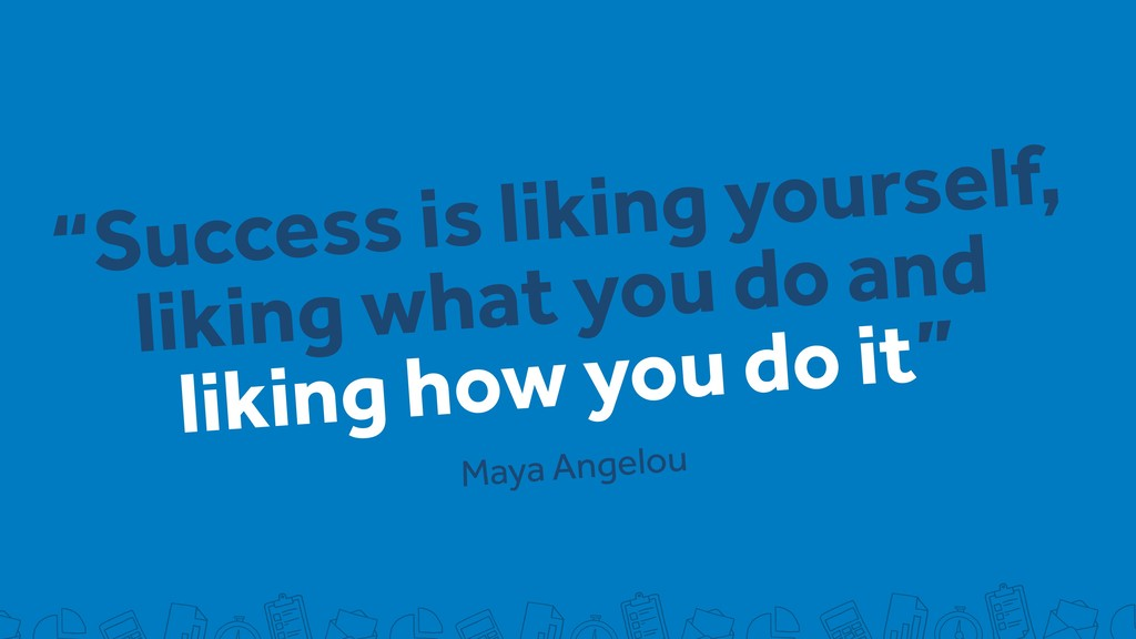 """Success is liking yourself, liking what you do..."