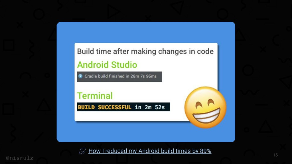 15 @nisrulz How I reduced my Android build time...