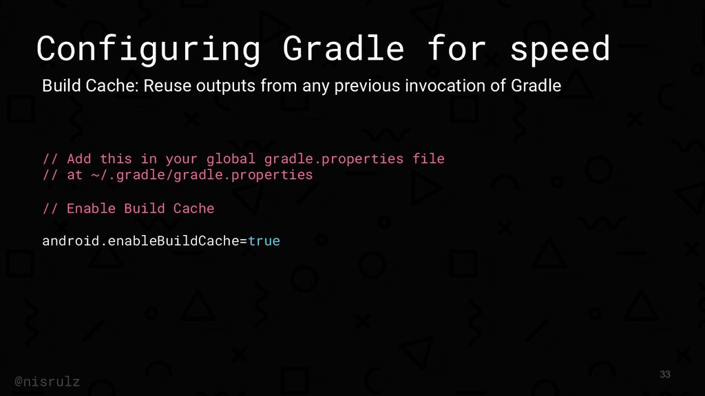 Configuring Gradle for speed Build Cache: Reuse...