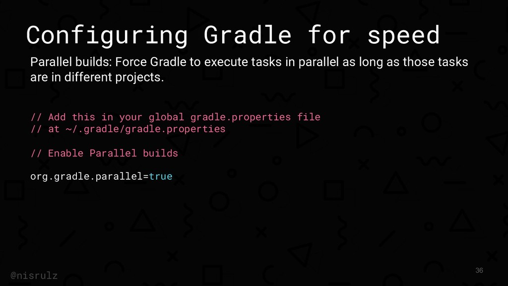 Configuring Gradle for speed Parallel builds: F...
