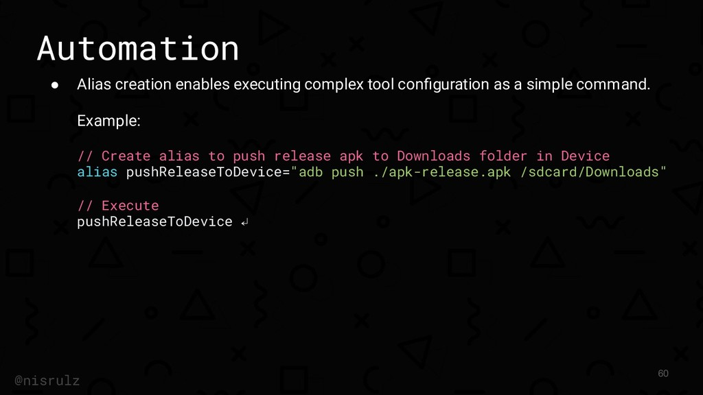 Automation ● Alias creation enables executing c...