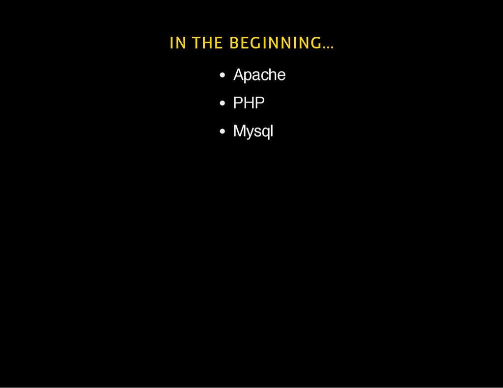 IN THE BEGINNING... Apache PHP Mysql
