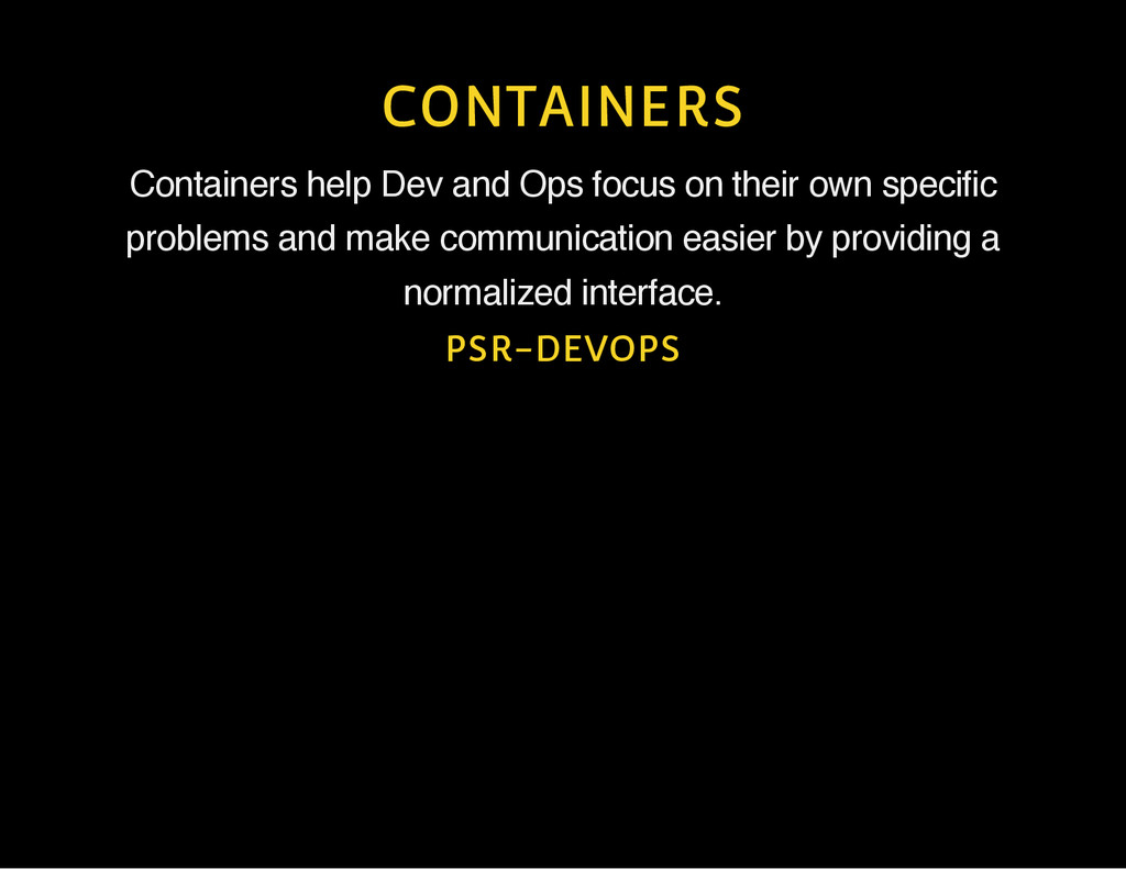 CONTAINERS Containers help Dev and Ops focus on...