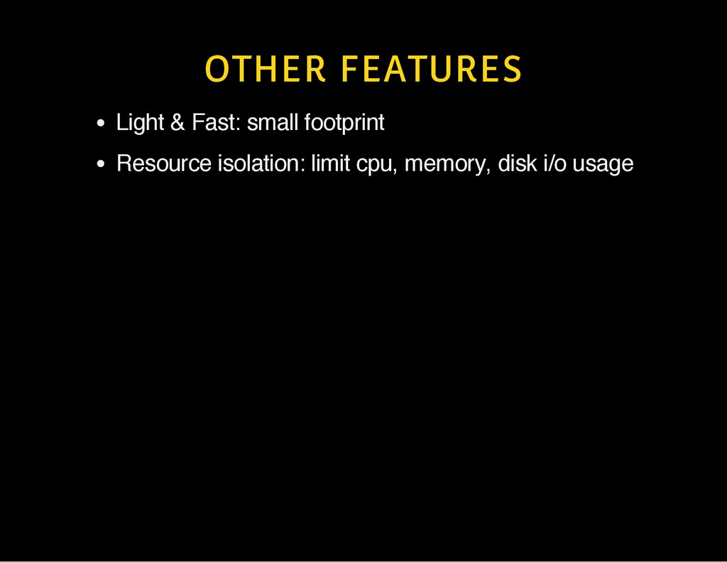 OTHER FEATURES Light & Fast: small footprint Re...