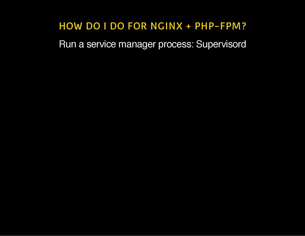 HOW DO I DO FOR NGINX + PHP-FPM? Run a service ...