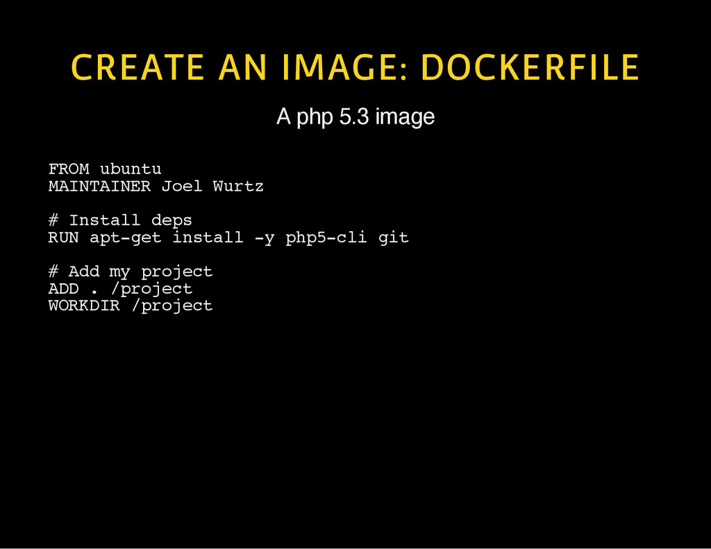 CREATE AN IMAGE: DOCKERFILE A php 5.3 image F R...