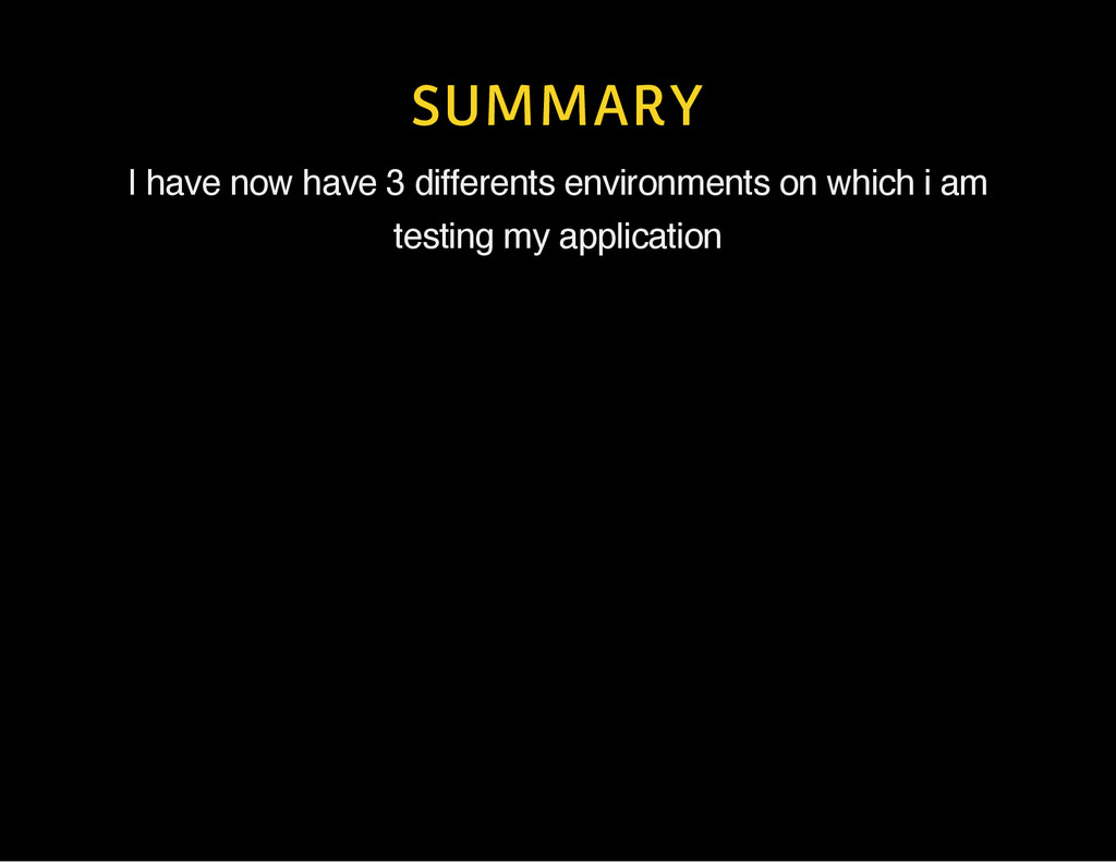 SUMMARY I have now have 3 differents environmen...