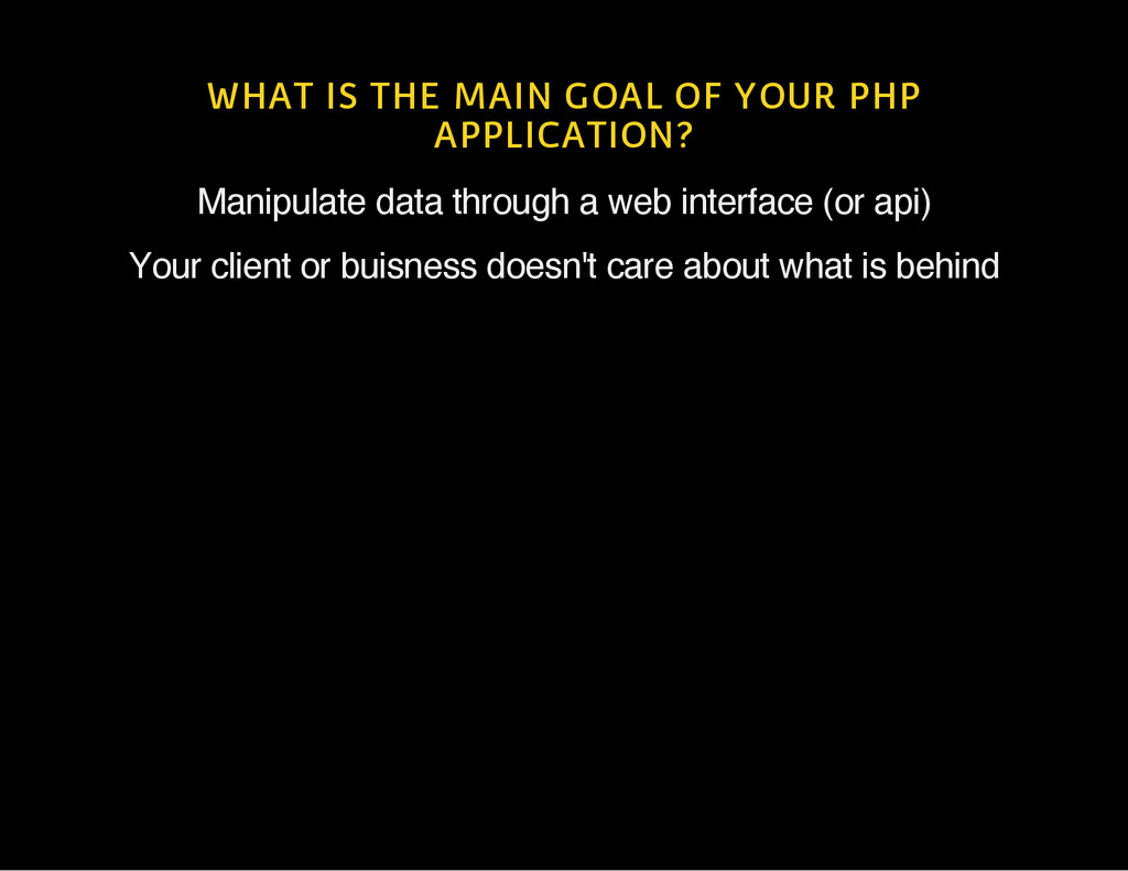 WHAT IS THE MAIN GOAL OF YOUR PHP APPLICATION? ...
