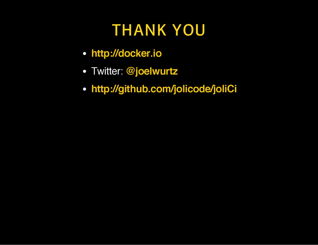 THANK YOU Twitter: http://docker.io @joelwurtz ...